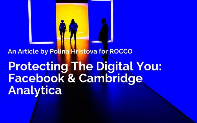 PROTECTING THE DIGITAL YOU: FACEBOOK AND CAMBRIDGE ANALYTICA